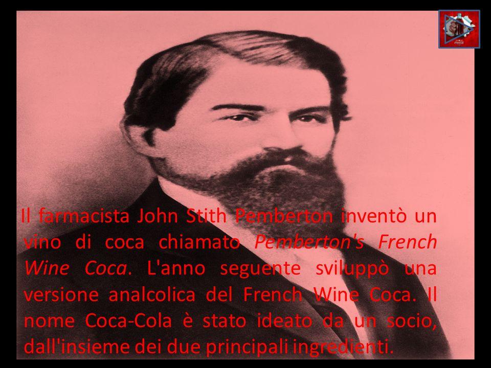 Il farmacista John Stith Pemberton inventò un vino di coca chiamato Pemberton s French Wine Coca.