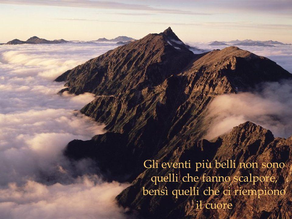 Gli eventi più belli non sono quelli che fanno scalpore, bensì quelli che ci riempiono il cuore
