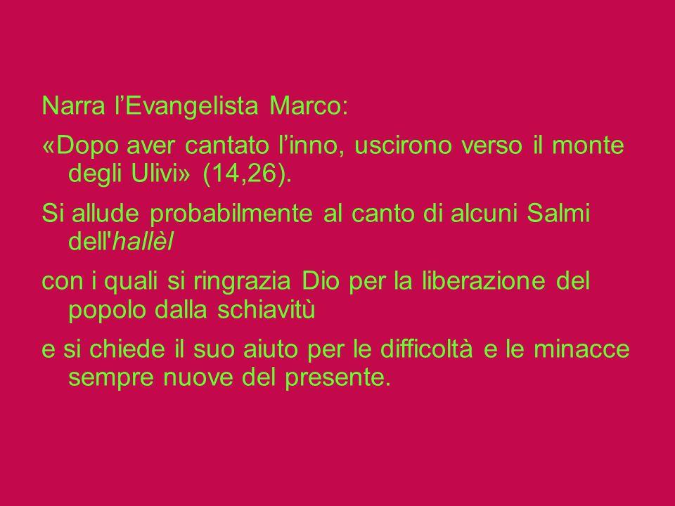Narra l'Evangelista Marco: «Dopo aver cantato l'inno, uscirono verso il monte degli Ulivi» (14,26).