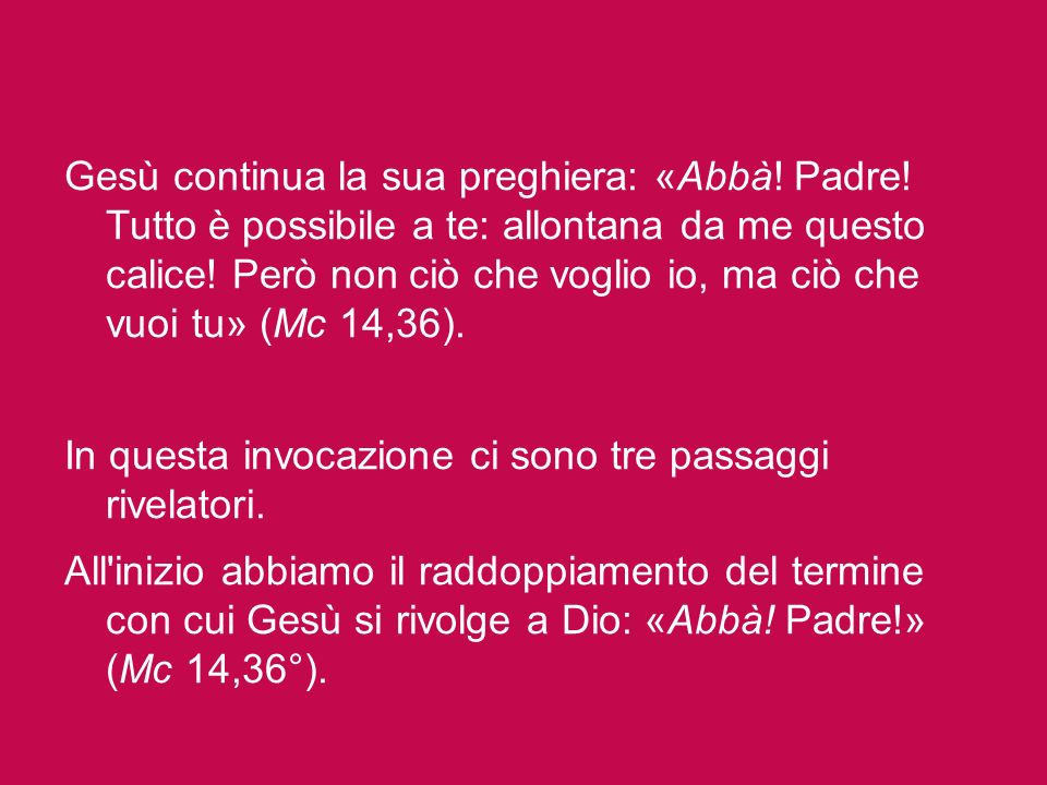 Gesù continua la sua preghiera: «Abbà. Padre