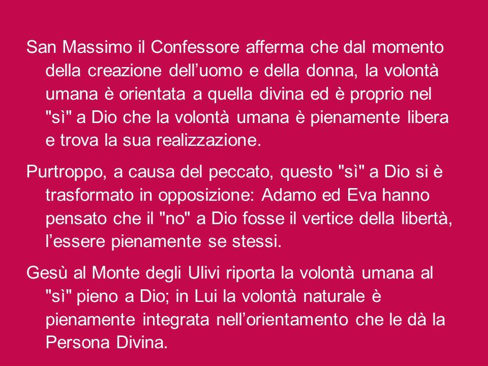 San Massimo il Confessore afferma che dal momento della creazione dell'uomo e della donna, la volontà umana è orientata a quella divina ed è proprio nel sì a Dio che la volontà umana è pienamente libera e trova la sua realizzazione.