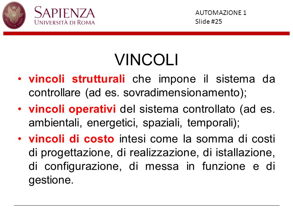 VINCOLI vincoli strutturali che impone il sistema da controllare (ad es. sovradimensionamento);