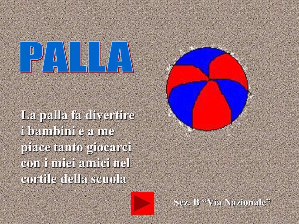 PALLALa palla fa divertire i bambini e a me piace tanto giocarci con i miei amici nel cortile della scuola.