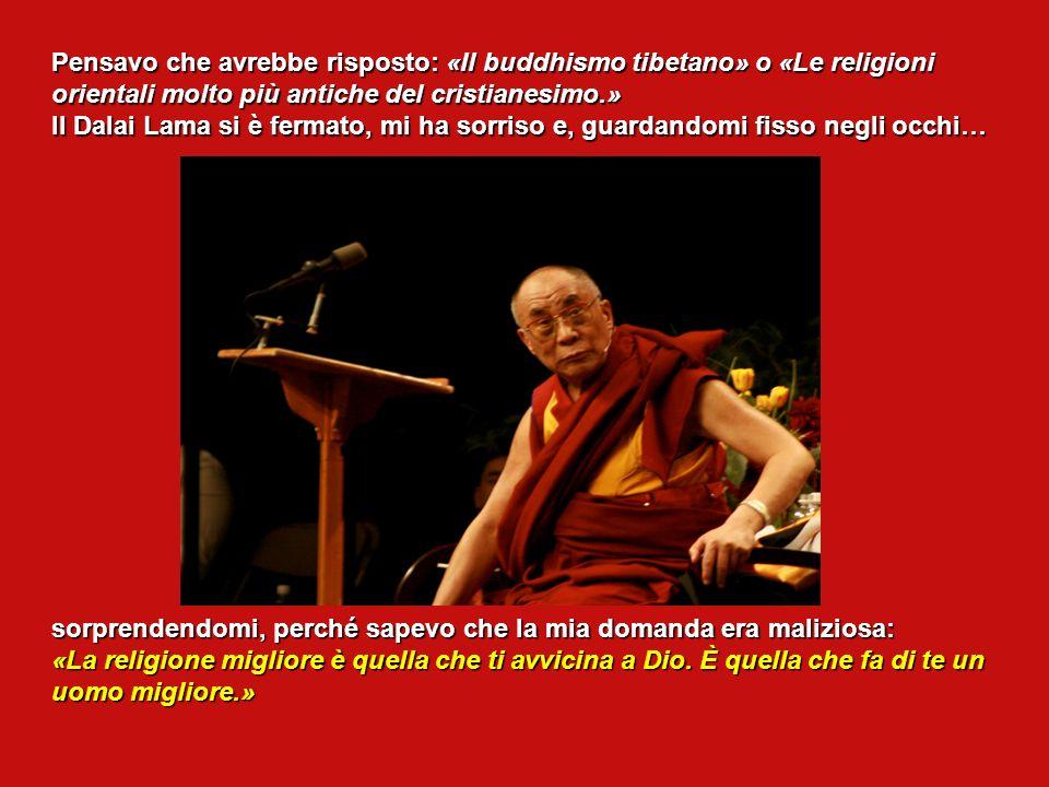 Pensavo che avrebbe risposto: «Il buddhismo tibetano» o «Le religioni
