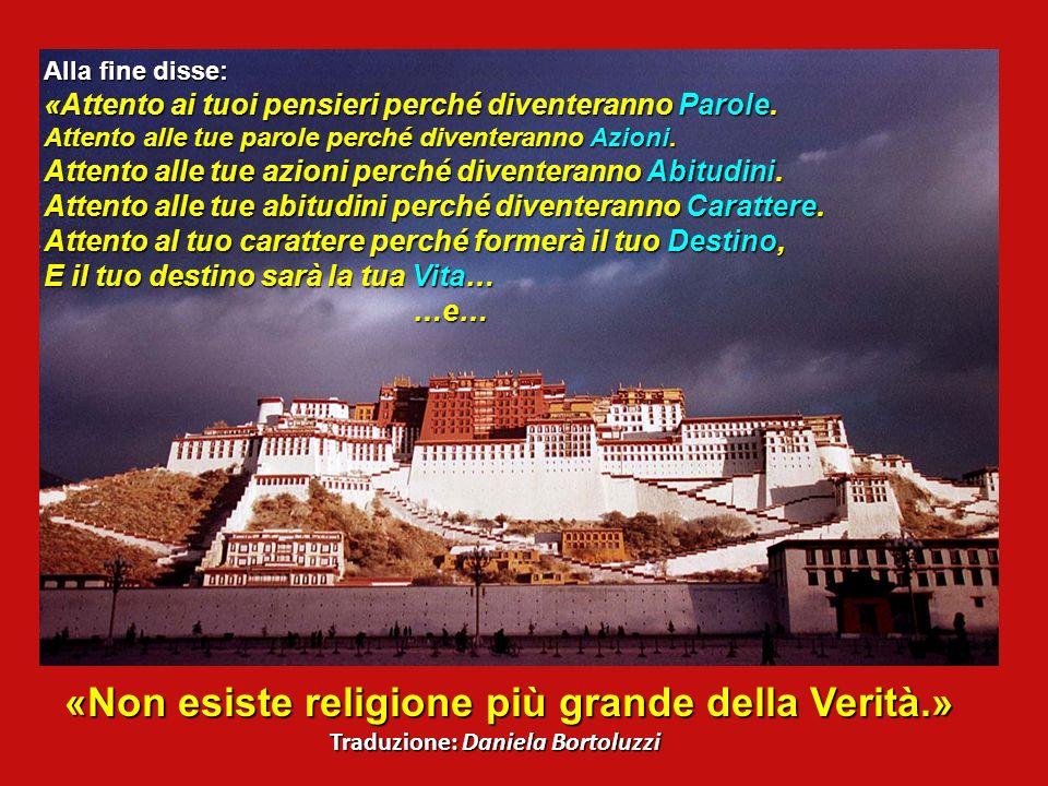 «Non esiste religione più grande della Verità.»