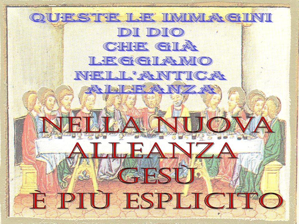 Queste le immagini di Dio. che già. leggiamo. nell antica. alleanza. nella nuova. alleanza. gesù.