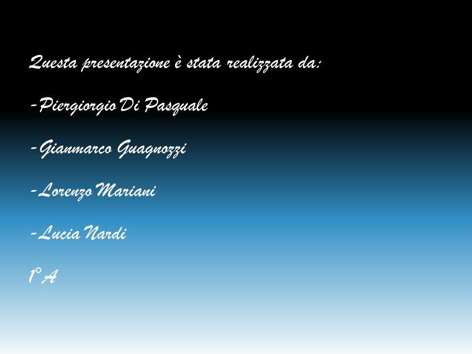 Questa presentazione è stata realizzata da: -Piergiorgio Di Pasquale -Gianmarco Guagnozzi -Lorenzo Mariani -Lucia Nardi 1°A