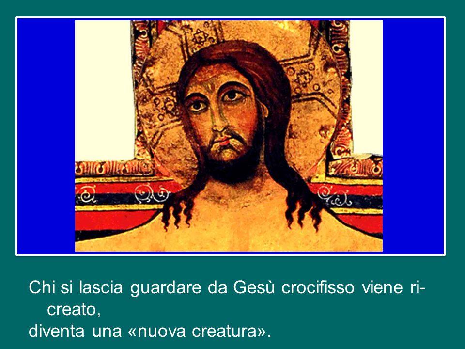Chi si lascia guardare da Gesù crocifisso viene ri-creato, diventa una «nuova creatura».