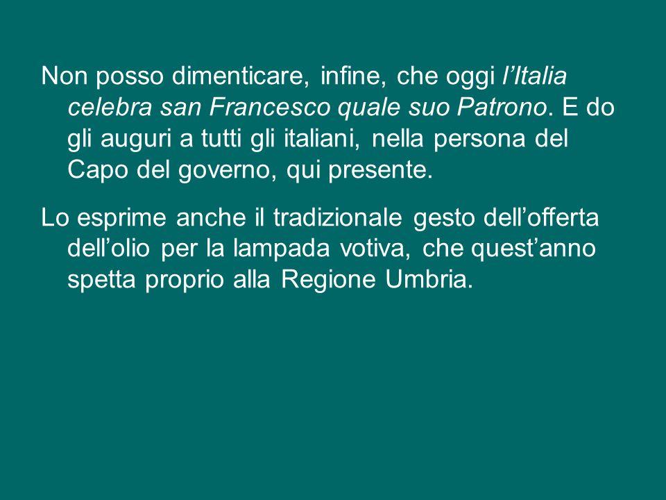 Non posso dimenticare, infine, che oggi l'Italia celebra san Francesco quale suo Patrono.