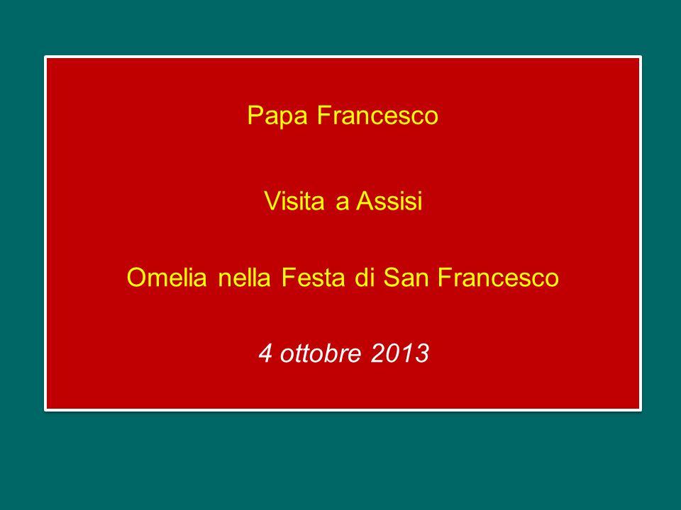 Papa Francesco Visita a Assisi Omelia nella Festa di San Francesco 4 ottobre 2013