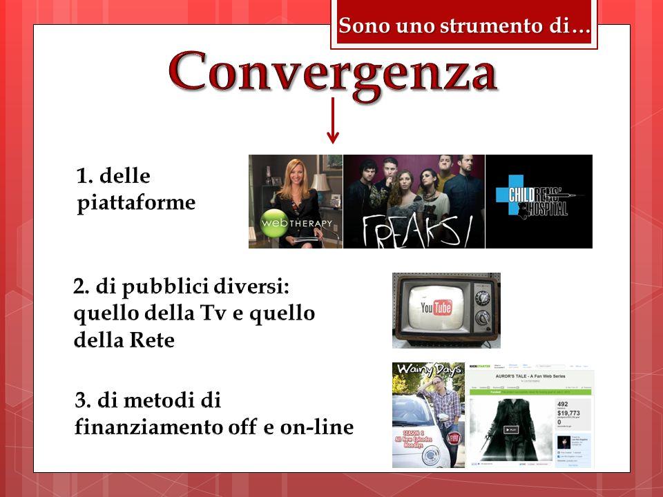 Convergenza Sono uno strumento di… 1. delle piattaforme
