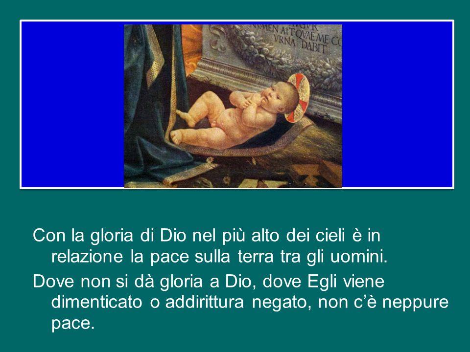 Con la gloria di Dio nel più alto dei cieli è in relazione la pace sulla terra tra gli uomini.