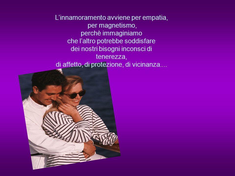 L'innamoramento avviene per empatia, per magnetismo,