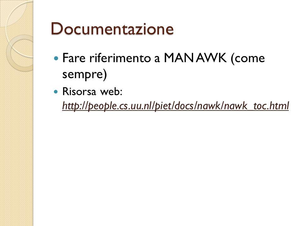 Documentazione Fare riferimento a MAN AWK (come sempre)