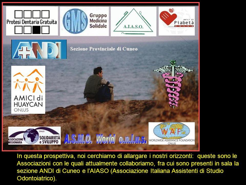 In questa prospettiva, noi cerchiamo di allargare i nostri orizzonti: queste sono le Associazioni con le quali attualmente collaboriamo, fra cui sono presenti in sala la sezione ANDI di Cuneo e l'AIASO (Associazione Italiana Assistenti di Studio Odontoiatrico).
