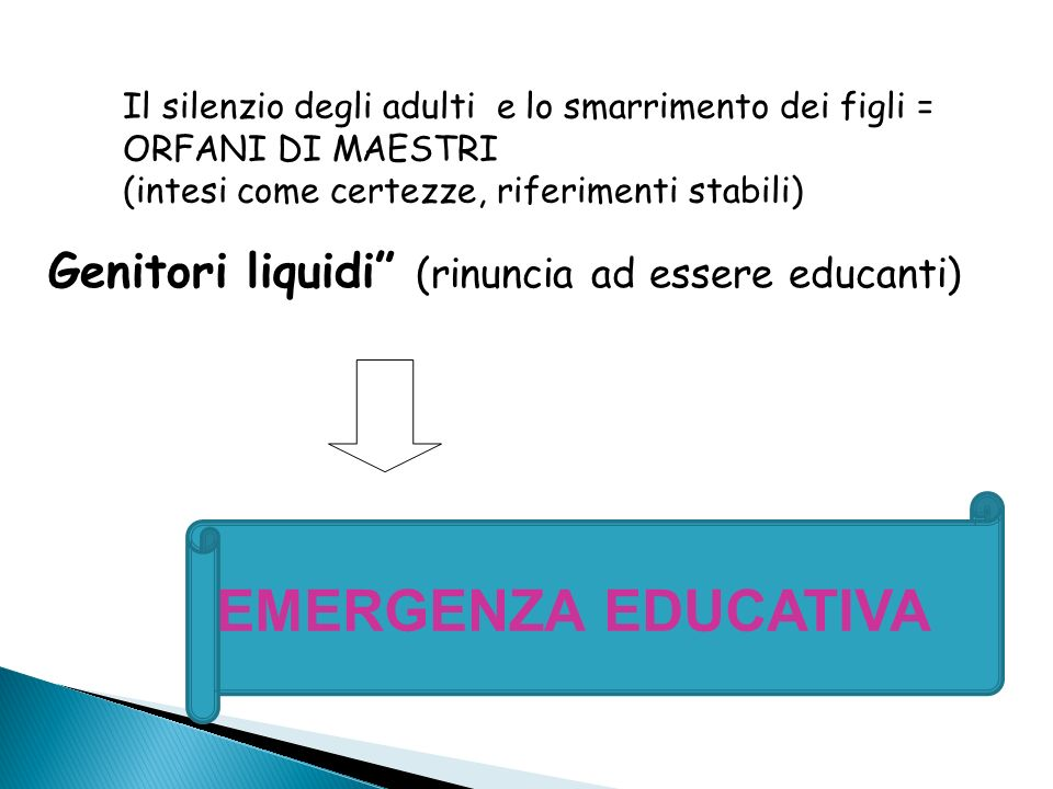 EMERGENZA EDUCATIVA Genitori liquidi (rinuncia ad essere educanti)
