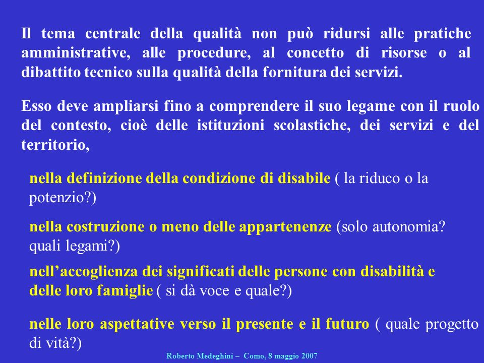 Il tema centrale della qualità non può ridursi alle pratiche amministrative, alle procedure, al concetto di risorse o al dibattito tecnico sulla qualità della fornitura dei servizi.