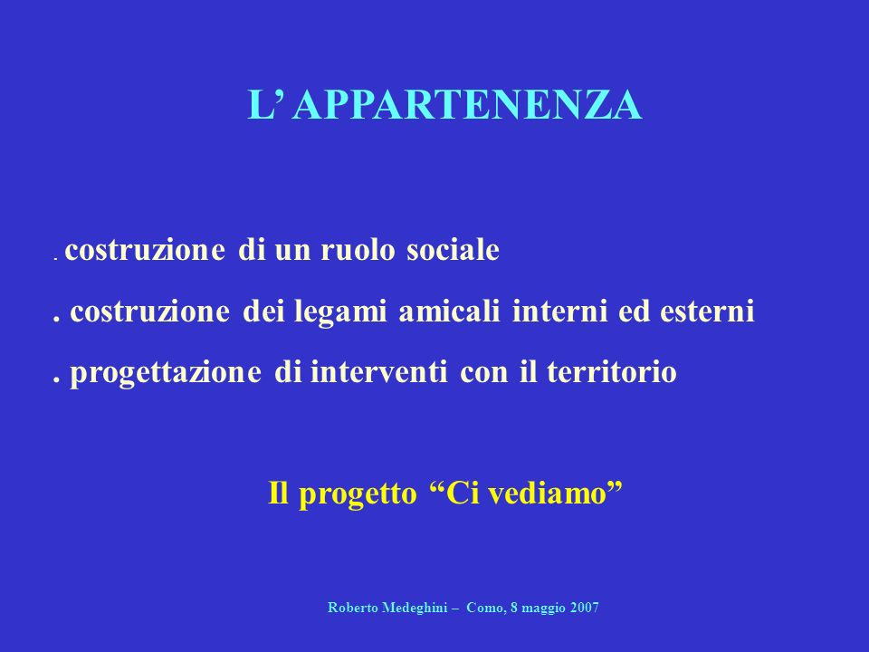 Il progetto Ci vediamo Roberto Medeghini – Como, 8 maggio 2007