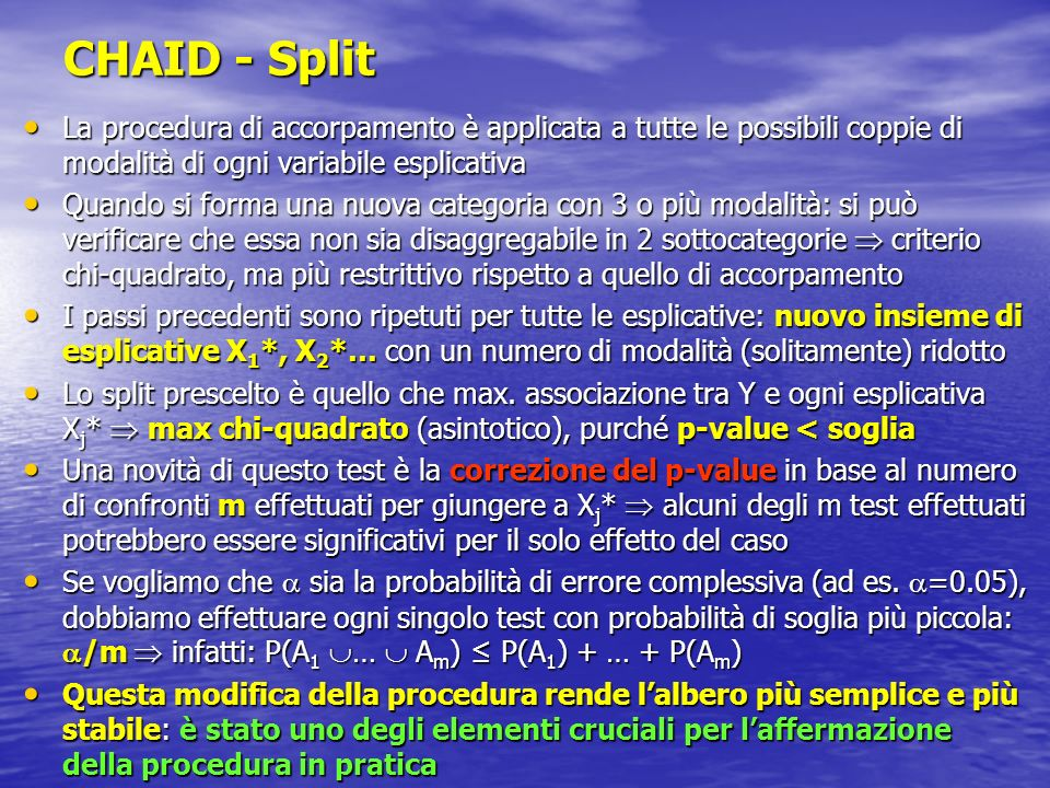 CHAID - Split La procedura di accorpamento è applicata a tutte le possibili coppie di modalità di ogni variabile esplicativa.