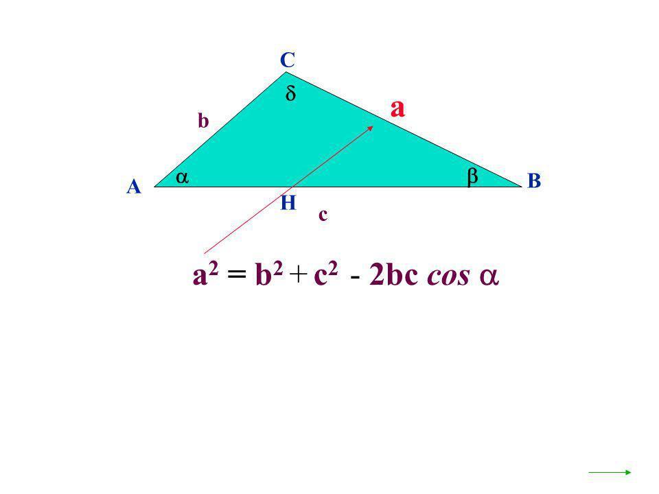 C  a b   B A H c a2 = b2 + c2 - 2bc cos 