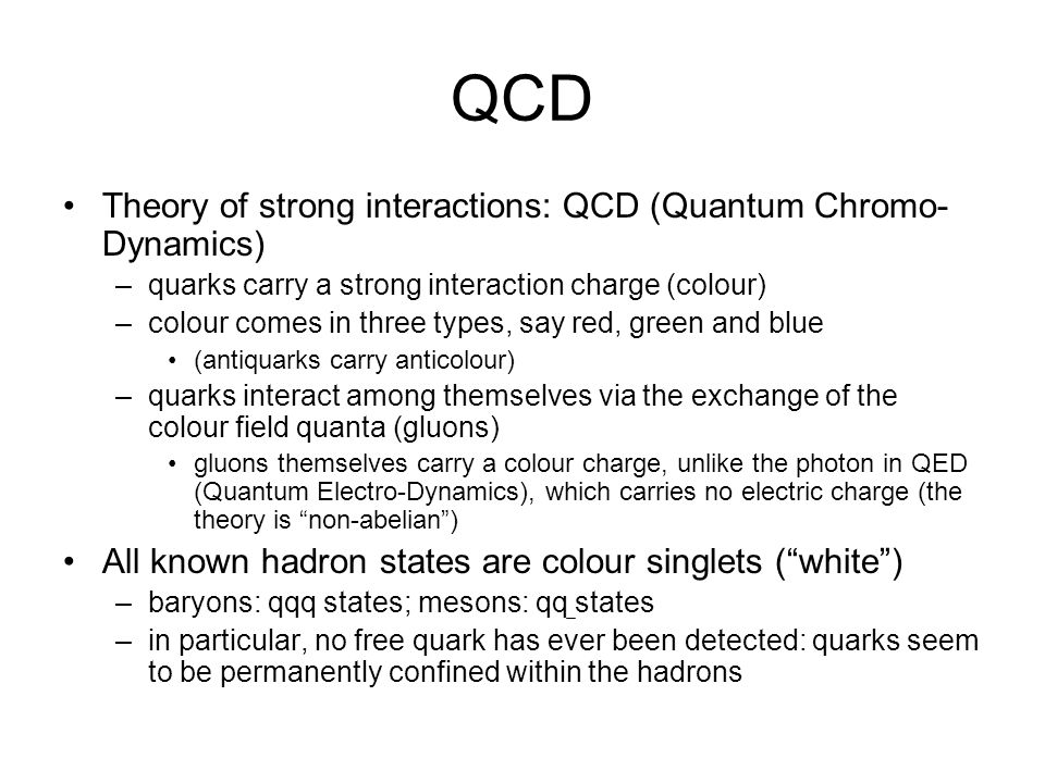 QCD Theory of strong interactions: QCD (Quantum Chromo-Dynamics)