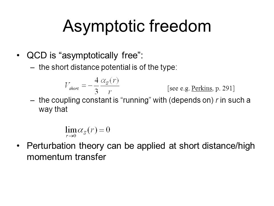 Asymptotic freedom QCD is asymptotically free :