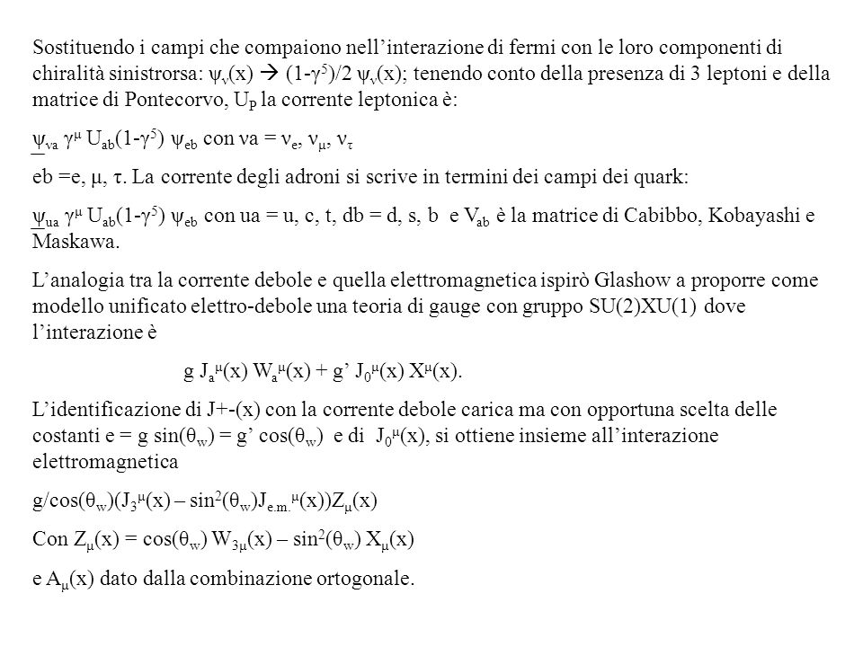 Sostituendo i campi che compaiono nell'interazione di fermi con le loro componenti di chiralità sinistrorsa: ψν(x)  (1-γ5)/2 ψν(x); tenendo conto della presenza di 3 leptoni e della matrice di Pontecorvo, UP la corrente leptonica è: