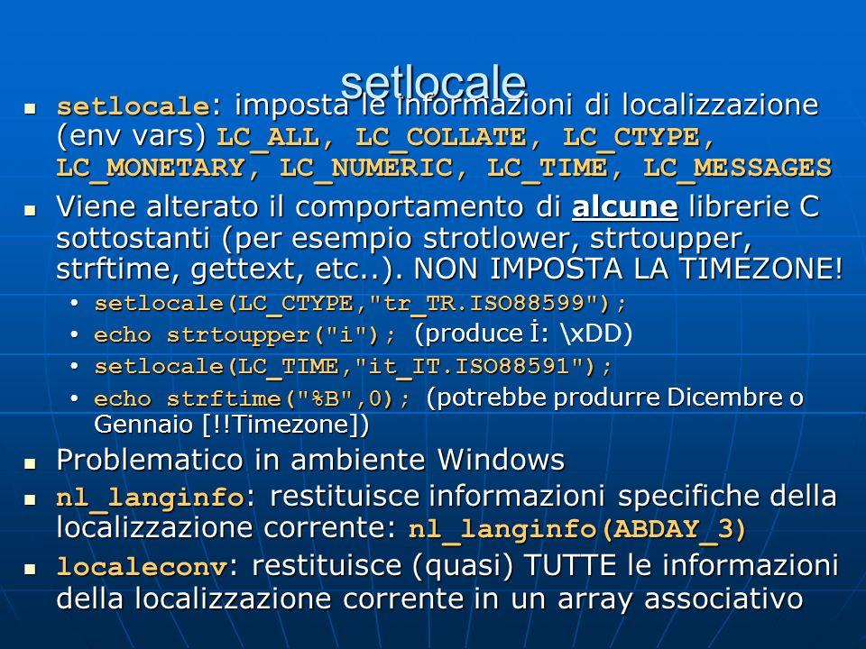 setlocale setlocale: imposta le informazioni di localizzazione (env vars) LC_ALL, LC_COLLATE, LC_CTYPE, LC_MONETARY, LC_NUMERIC, LC_TIME, LC_MESSAGES.