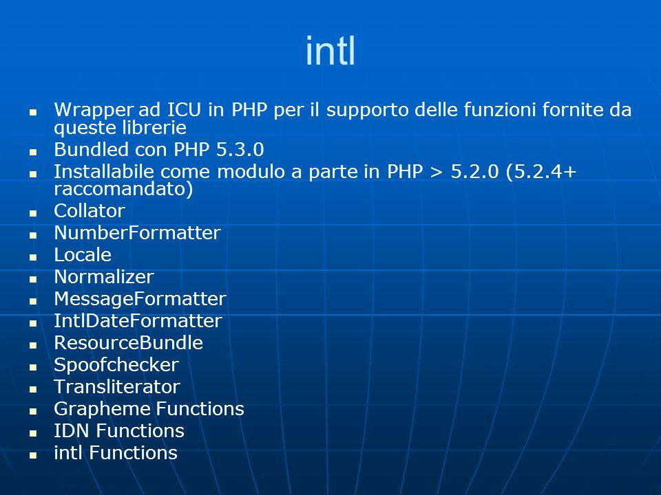 intl Wrapper ad ICU in PHP per il supporto delle funzioni fornite da queste librerie. Bundled con PHP 5.3.0.