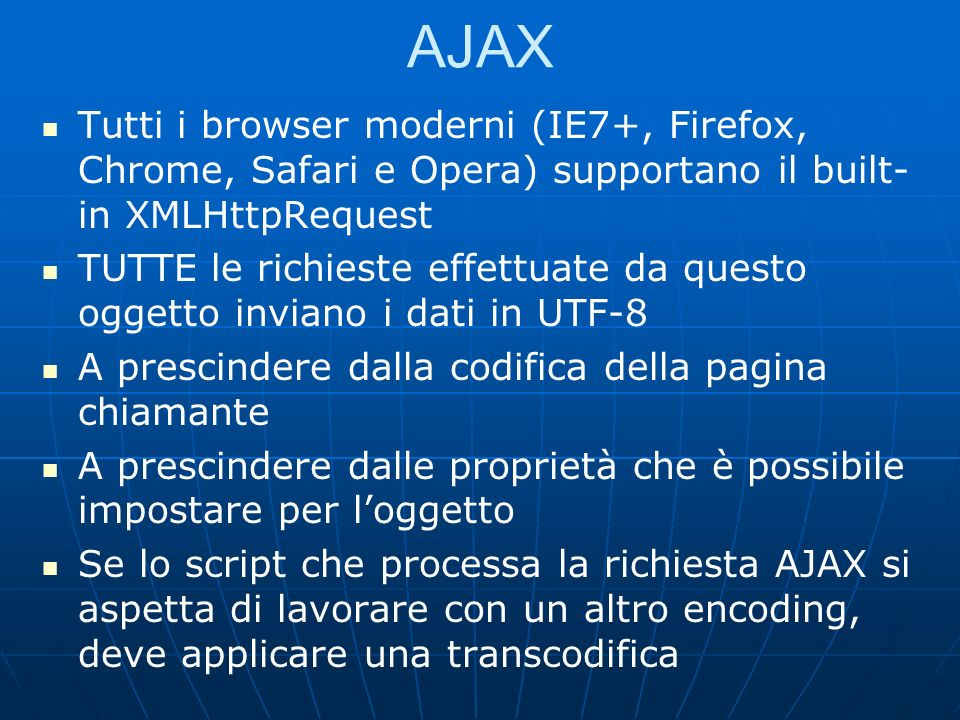 AJAX Tutti i browser moderni (IE7+, Firefox, Chrome, Safari e Opera) supportano il built-in XMLHttpRequest.