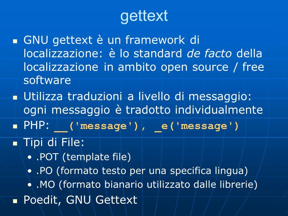 gettext GNU gettext è un framework di localizzazione: è lo standard de facto della localizzazione in ambito open source / free software.