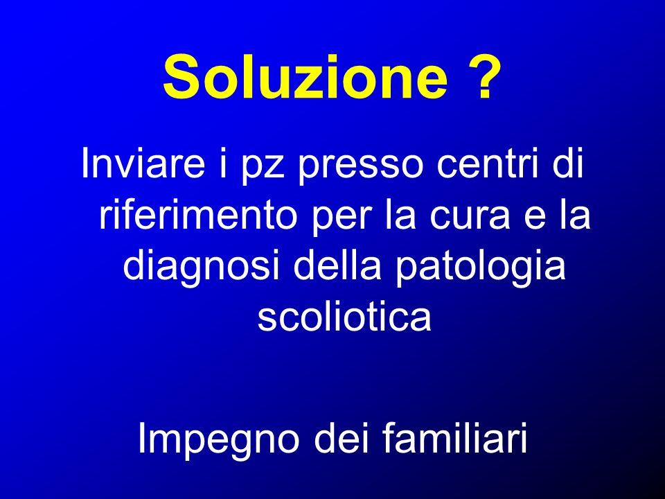 Soluzione Inviare i pz presso centri di riferimento per la cura e la diagnosi della patologia scoliotica.