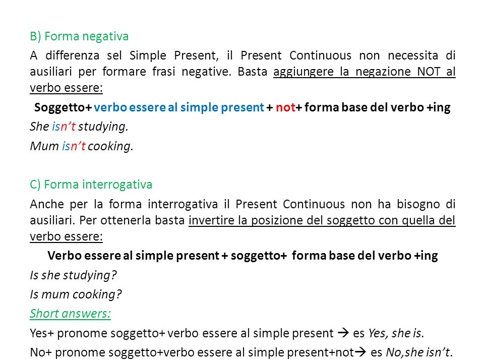 Verbo essere al simple present + soggetto+ forma base del verbo +ing