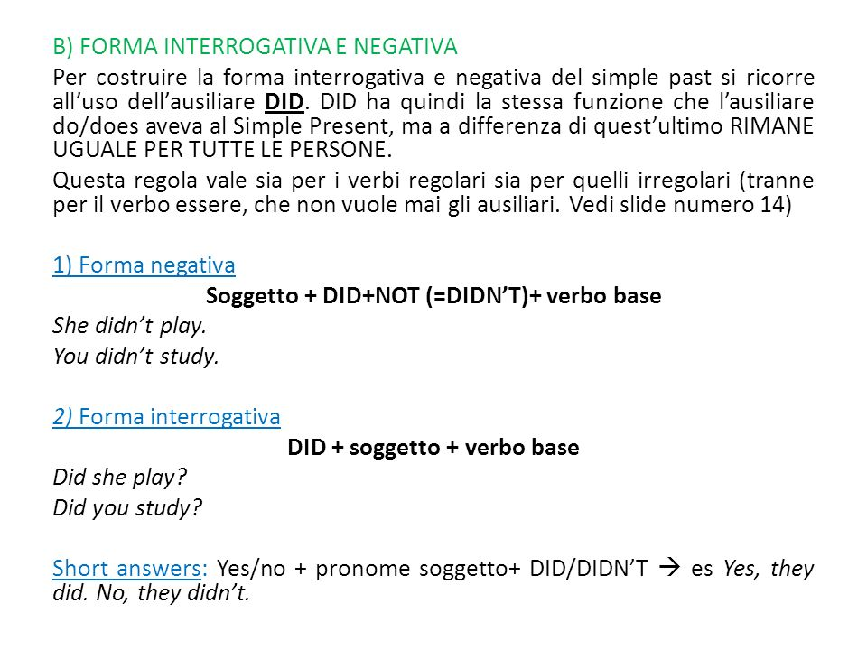 B) FORMA INTERROGATIVA E NEGATIVA Per costruire la forma interrogativa e negativa del simple past si ricorre all'uso dell'ausiliare DID.
