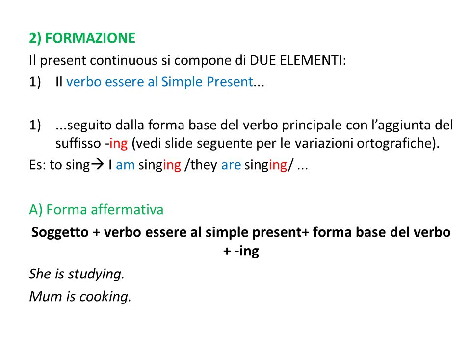 Soggetto + verbo essere al simple present+ forma base del verbo + -ing
