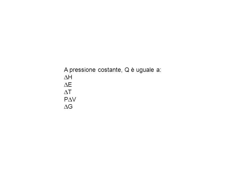 A pressione costante, Q è uguale a: