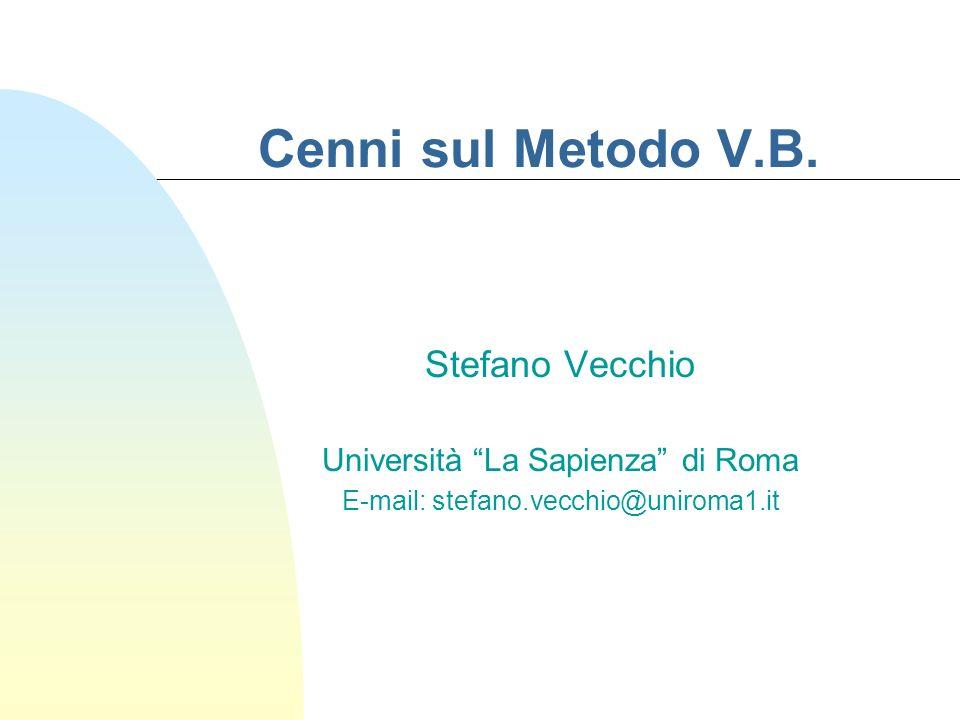 Cenni sul Metodo V.B. Stefano Vecchio Università La Sapienza di Roma