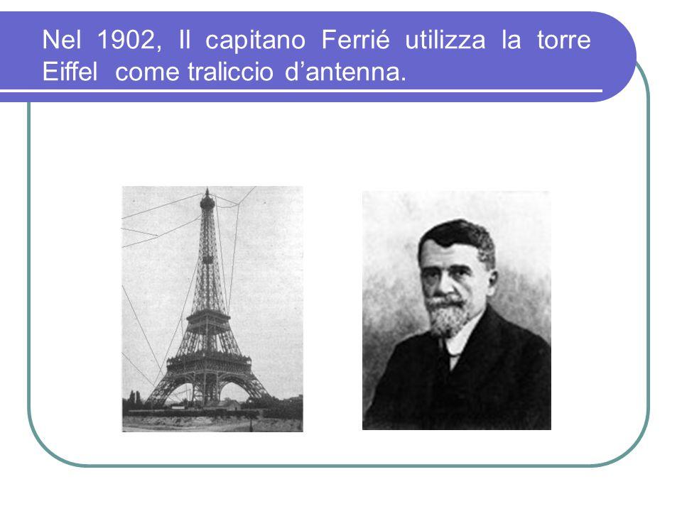 Nel 1902, Il capitano Ferrié utilizza la torre Eiffel come traliccio d'antenna.