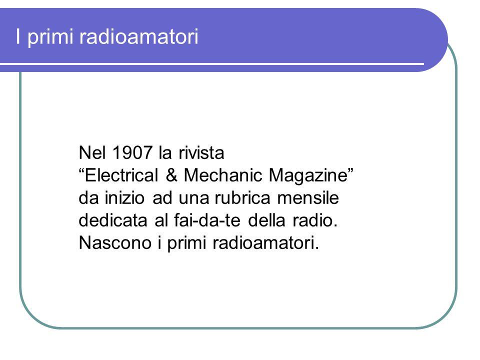 I primi radioamatori Nel 1907 la rivista