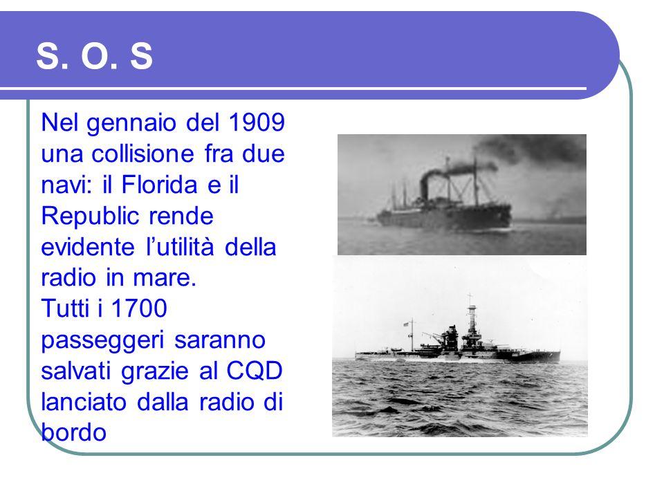 S. O. SNel gennaio del 1909 una collisione fra due navi: il Florida e il Republic rende evidente l'utilità della radio in mare.