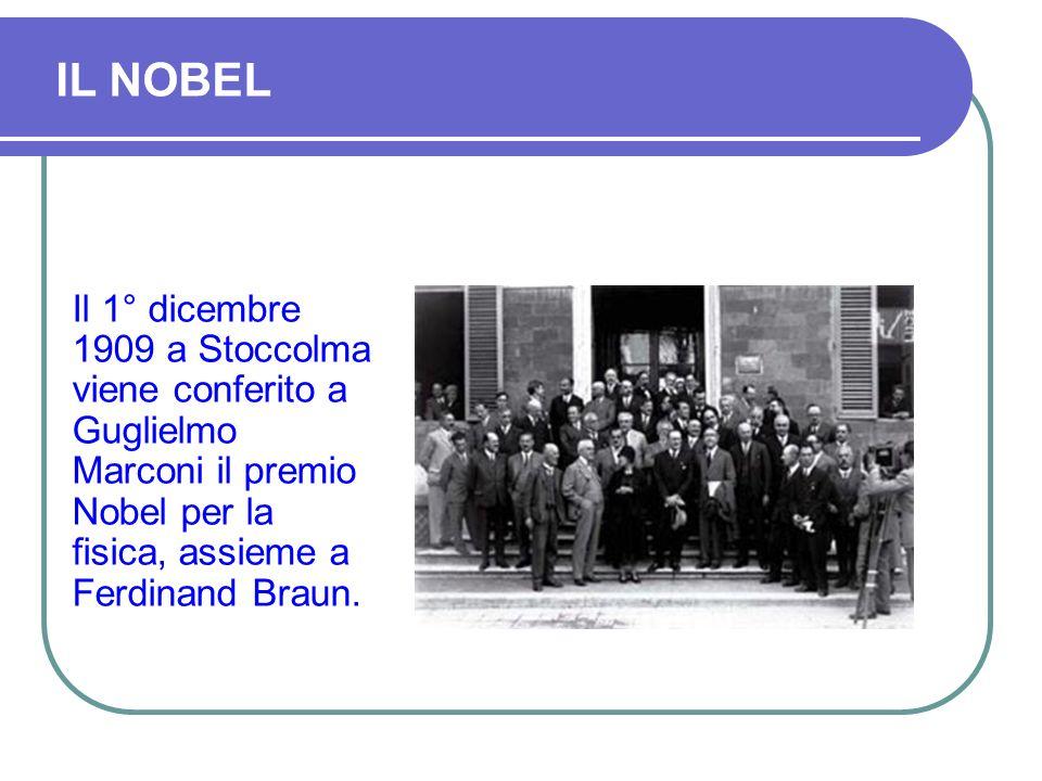 IL NOBELIl 1° dicembre 1909 a Stoccolma viene conferito a Guglielmo Marconi il premio Nobel per la fisica, assieme a Ferdinand Braun.