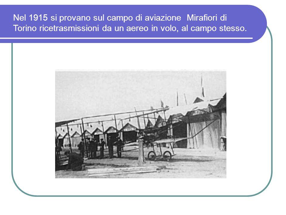 Nel 1915 si provano sul campo di aviazione Mirafiori di Torino ricetrasmissioni da un aereo in volo, al campo stesso.