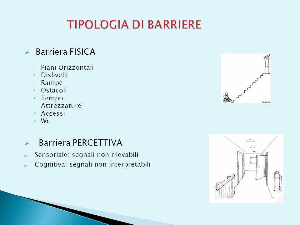 TIPOLOGIA DI BARRIERE Barriera FISICA Barriera PERCETTIVA