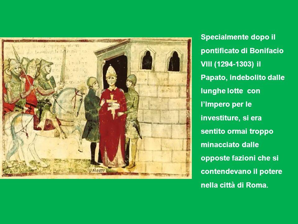Specialmente dopo il pontificato di Bonifacio VIII (1294-1303) il Papato, indebolito dalle lunghe lotte con l'Impero per le investiture, si era sentito ormai troppo minacciato dalle opposte fazioni che si contendevano il potere nella città di Roma.