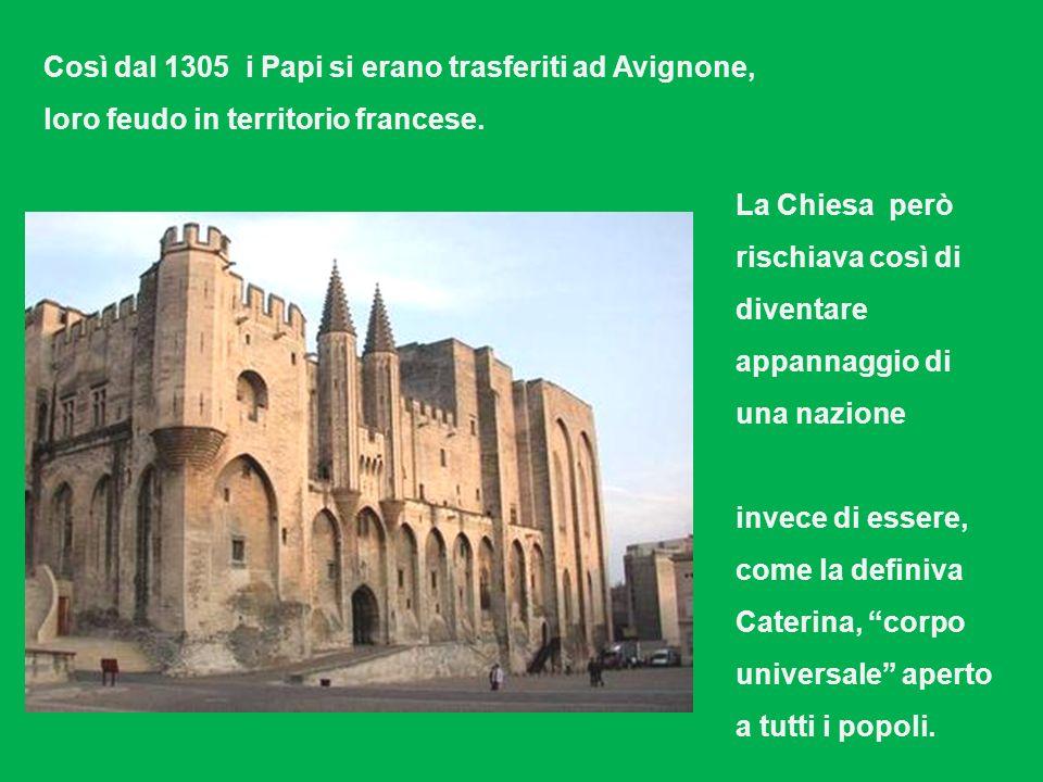 Così dal 1305 i Papi si erano trasferiti ad Avignone, loro feudo in territorio francese.