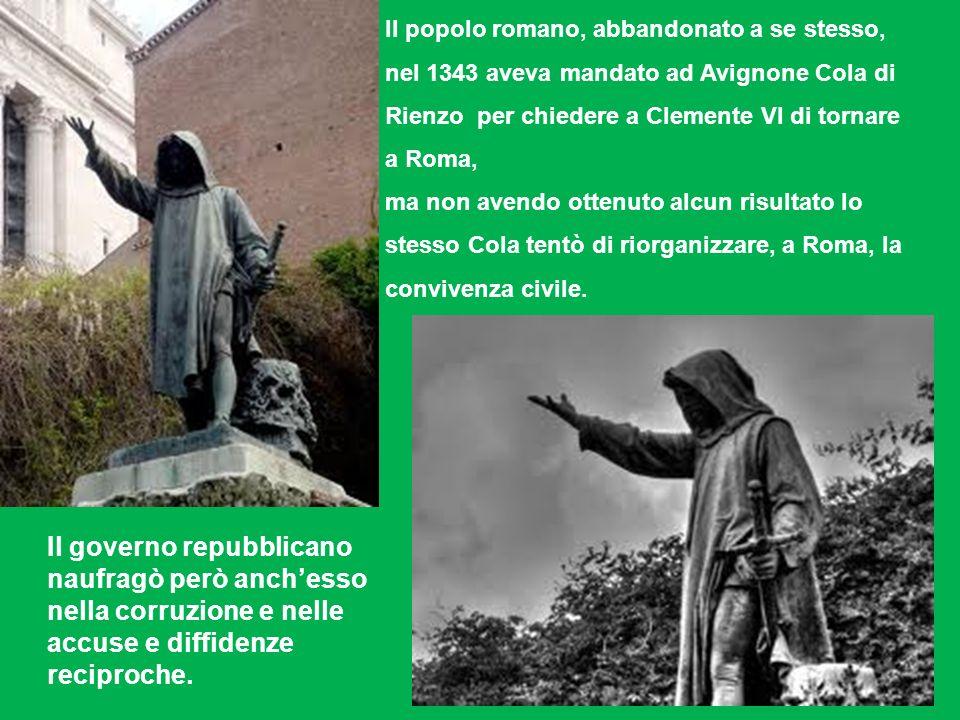 II popolo romano, abbandonato a se stesso, nel 1343 aveva mandato ad Avignone Cola di Rienzo per chiedere a Clemente VI di tornare a Roma,