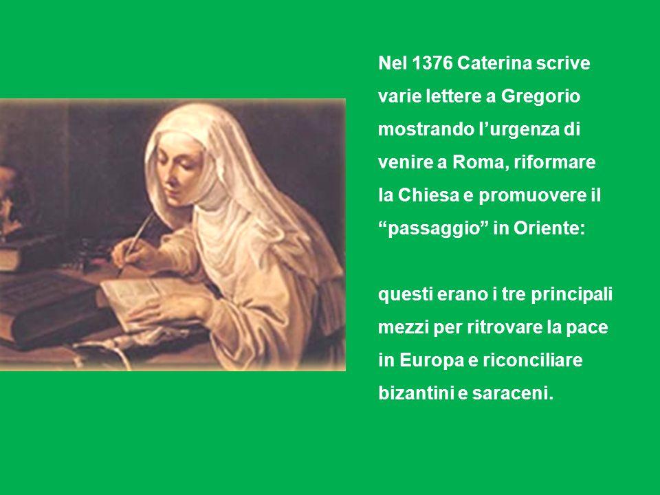 Nel 1376 Caterina scrive varie lettere a Gregorio mostrando l'urgenza di venire a Roma, riformare la Chiesa e promuovere il passaggio in Oriente: