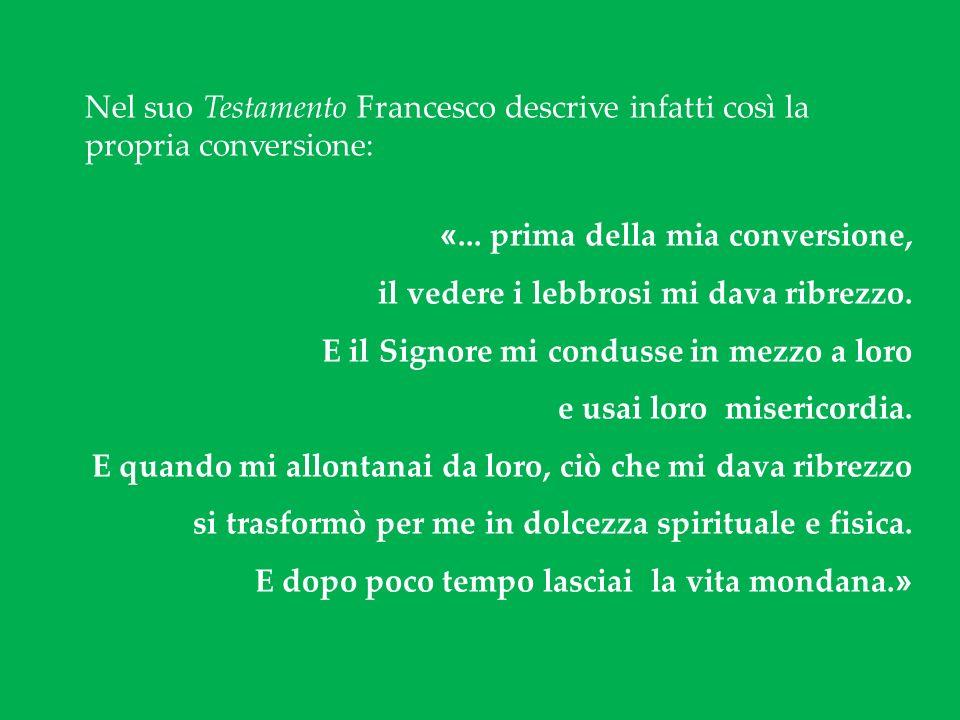 Nel suo Testamento Francesco descrive infatti così la propria conversione: