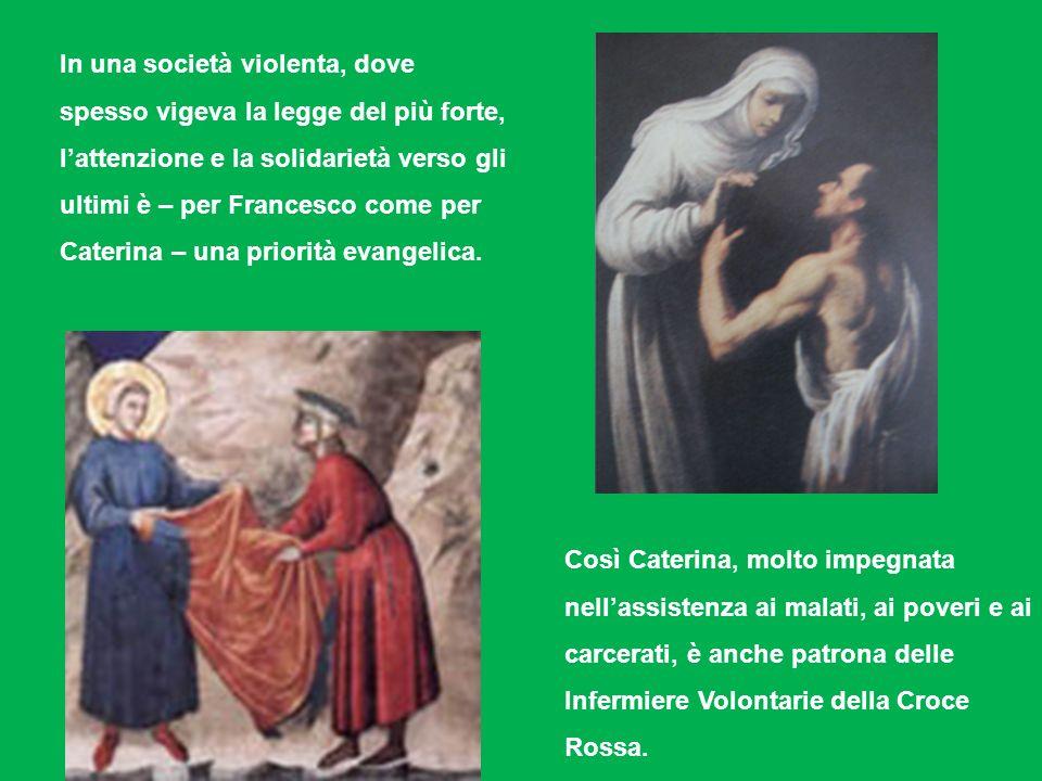 In una società violenta, dove spesso vigeva la legge del più forte, l'attenzione e la solidarietà verso gli ultimi è – per Francesco come per Caterina – una priorità evangelica.