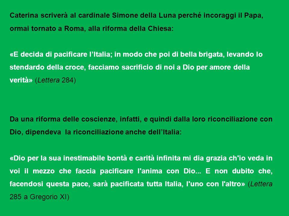 Caterina scriverà al cardinale Simone della Luna perché incoraggi il Papa, ormai tornato a Roma, alla riforma della Chiesa: